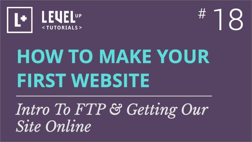 #18 - Intro To FTP & Getting Our Site Online - How To Build Your First Website