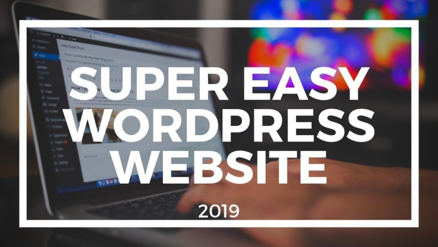 Easiest Way to Make a WordPress Website in 2019
