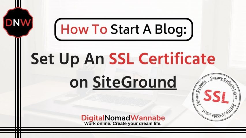 How To Set Up A SSL Certificate At SiteGround: How to Start a Blog