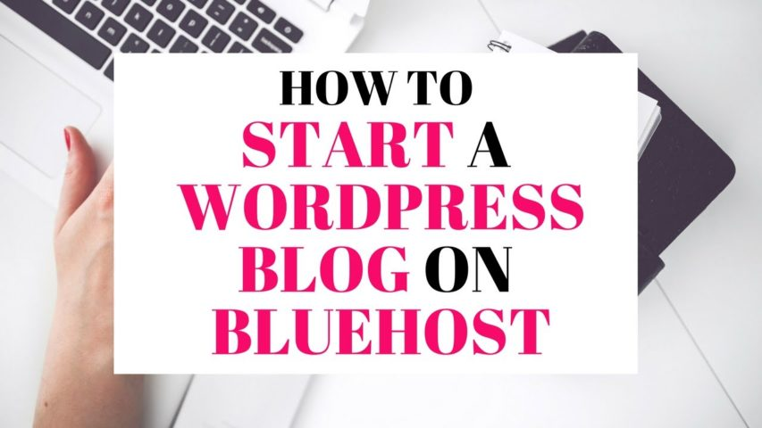 How To Start A WordPress Blog On Bluehost 2019 | Easy Step By Step Guide For Beginners