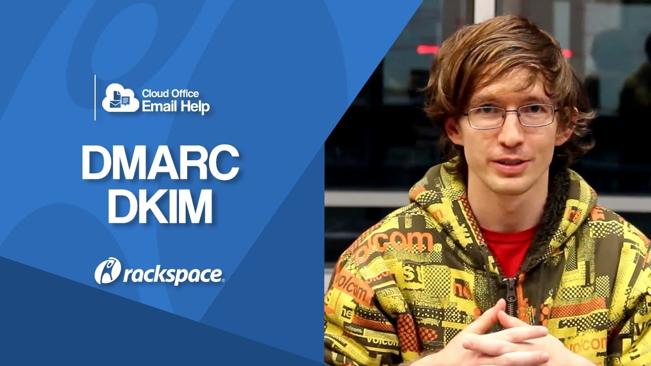 Rackspace Email - DMARC / DKIM: What It Is & How to Setup