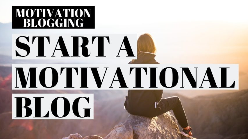 How To Start A Motivational Blog | Motivational Blog Tutorial