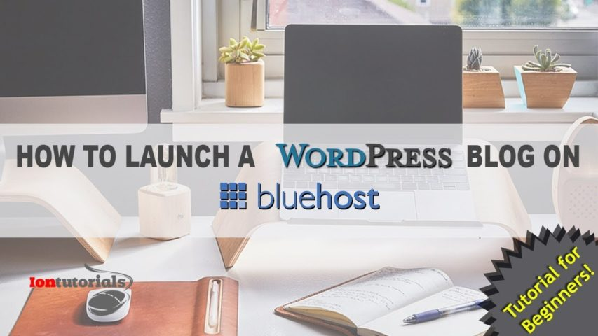 How to launch a WordPress Blog on BlueHost in less than 10 minutes - Tutorial For Beginners